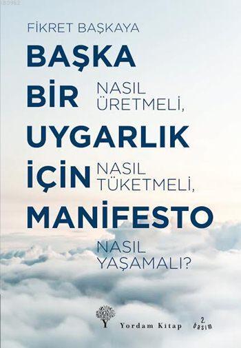 Başka Bir Uygarlık İçin Manifesto; Nasıl Üretmeli, Nasıl Tüketmeli, Nasıl Yaşamalı?
