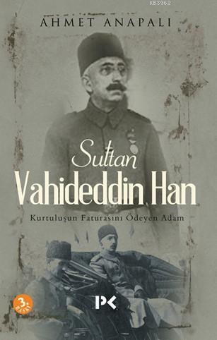 Sultan Vahideddin Han; Kurtuluşun Faturasını Ödeyen Adam