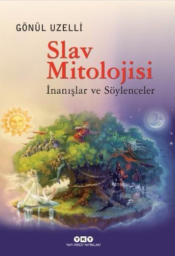 Slav Mitolojsi; İnanışlar ve Söylenceler