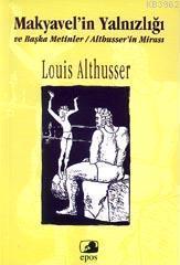 Makyavelin Yalnızlığı; ve Başka Metinler Althusserin Mirası