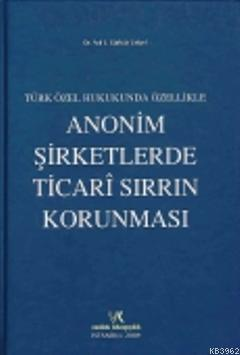 Türk Ceza Hukukunda Özellikle Anonim Şirketlerde Ticari Sırrın Korunması