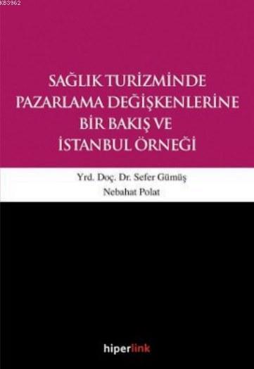 Sağlık Turizminde Pazarlama Değişkenlerine Bir Bakış ve İstanbul Örneği