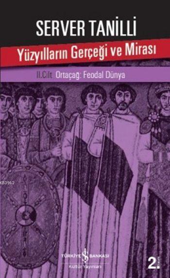 Yüzyılların Gerçeği ve Mirası II. Cilt; Ortaçağ: Feodal Dünya