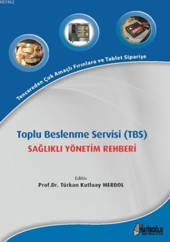 Toplu Beslenme Servisi (TBS); Sağlıklı Yönetim Rehberi