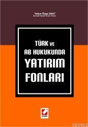 Türk ve AB Hukukunda Yatırım Fonları