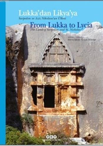 Lukka'dan Lykia'ya Sarpedon ve Aziz Nikolaos'un Ülkesi; From Lukka to Lycia The Land of Sarpedon and St. Nicholas
