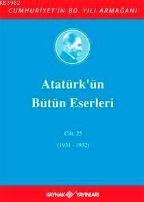Atatürk'ün Bütün Eserleri (Cilt 25); (1931-1932)
