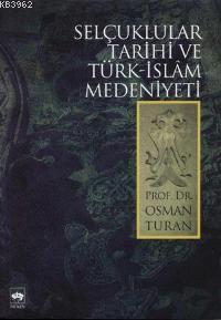 Selçuklular Tarihi ve Türk - İslâm Medeniyeti