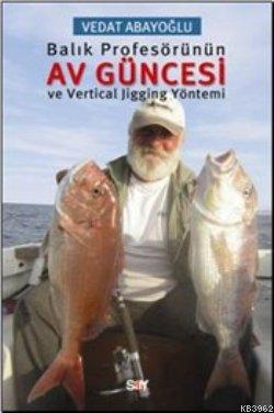 Balık Profesörünün Av Güncesi; ve Vertical Jigging Yöntemi