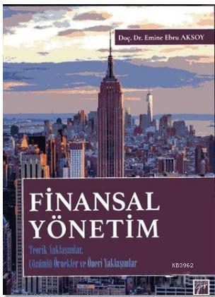 Finansal Yönetim; Teorik Yaklaşımlar, Çözümlü Örnekler ve Öneri Yaklaşımlar