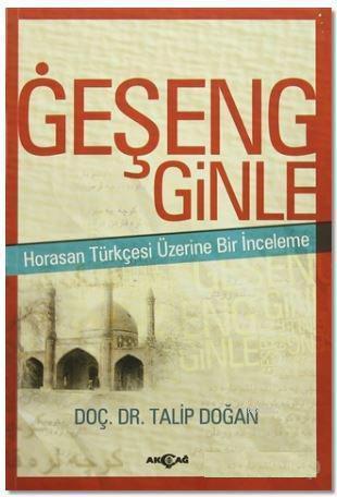 Geşeng Ginle; Horasan Türkçesi Üzerine Bir İnceleme