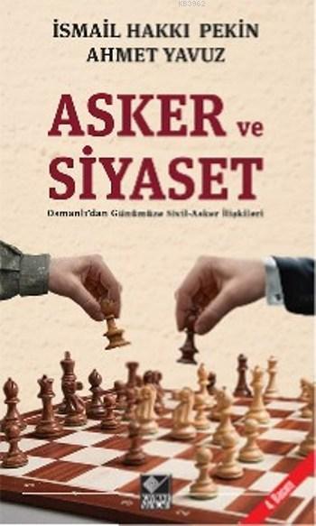 Asker ve Siyaset; Osmanlı'dan Günümüze Sivil-Asker İlişkileri