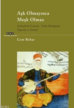 Aşk Olmayınca Meşk Olmaz; Geleneksel Osmanlı - Türk Müziğinde Öğretim ve İntikal