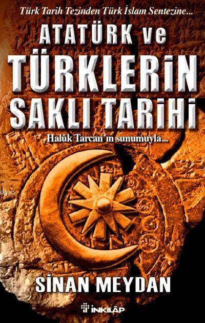 Atatürk ve Türklerin Saklı Tarihi; Türk Tarih Tezinden Türk İslam Sentezine