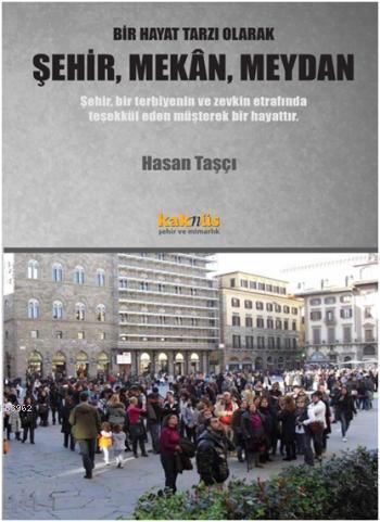 Bir Hayat Tarzı Olarak Şehir, Mekan, Meydan