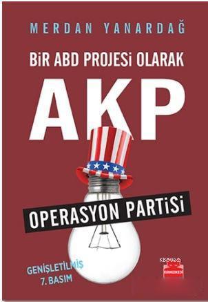 Bir ABD Projesi Olarak AKP; Operasyon Partisi