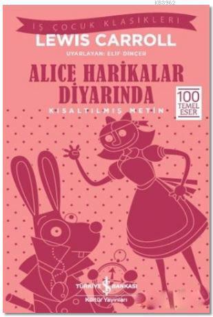 Alice Harikalar Diyarında (Kısaltılmış Metin); 100 Temel Eser