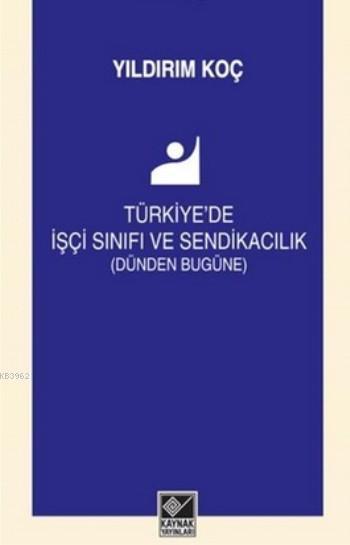 Türkiye'de İşçi Sınıfı Ve Sendikacılık; (Dünden Bugüne)