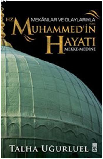 Mekânlar ve Olaylarıyla Hz. Muhammed'in Hayatı; Mekke-Medine
