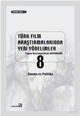 Türk Film Araştırmalarında Yeni Yönelimler 8; Sinema ve Politika