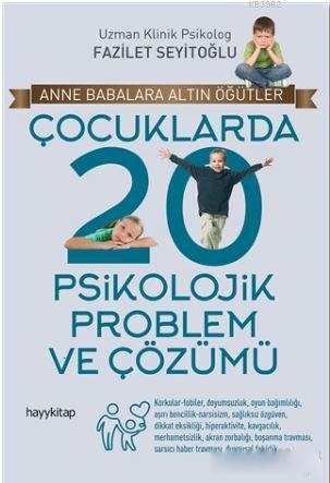 Çocuklarda 20 Psikolojik Problem ve Çözümü; Anne Babalara Altın Öğütler