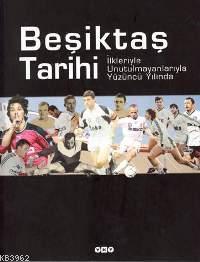 Beşiktaş Tarihi İlkleriyle Unutulmayanlarıyla Yüzüncü Yılında