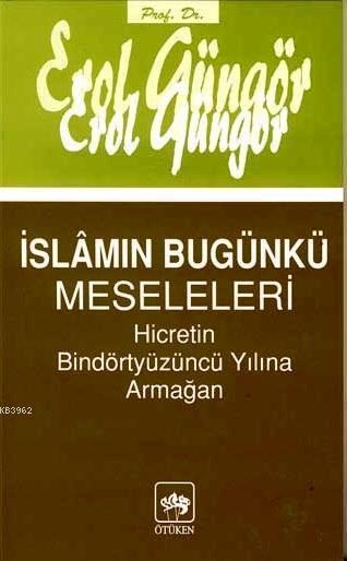 İslamın Bugünkü Meseleleri; Hicretin Bindörtyüzüncü Yılına Armağan