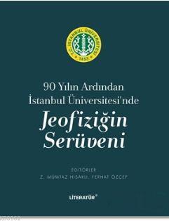 Jeofiziğin Serüveni; 90 Yılın Ardından İstanbul Üniversitesi'nde