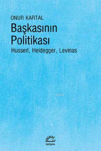 Başkasının Politikası; Husserl, Heidegger, Levinas
