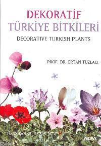 Dekoratif Türkiye Bitkileri / Decorative Turkish Plants; Fotografları İle 500 Bitki