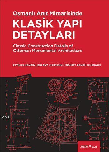Osmanlı Anıt Mimarisinde Klasik Yapı Detayları; Classic Construction Details of Ottoman Monumental Architecture