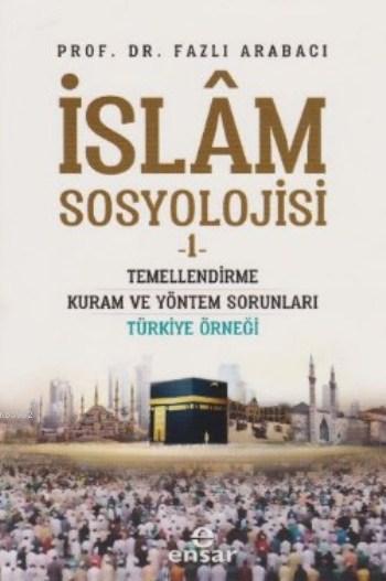 İslam Sosyolojisi 1; Temellendirme Kuram ve Yöntem Sorunları Türkiye Örneği