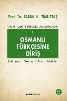 Osmanlı Türkçesi'ne Giriş 1 - Tarihi Türkiye Türkçesi Araştırmaları; Eski Yazı - Gramer - Aruz - Metinler