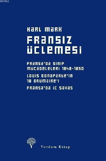 Fransız Üçlemesi; Fransa'da Sınıf Mücadeleleri, Louis Bonaparte'ın 18 Brumaire'i, Fransa'da İç Savaş
