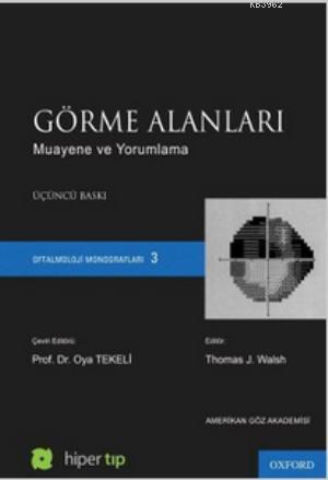 Görme Alanları - Muayene ve Yorumlama; Oftalmoloji Monografları 3