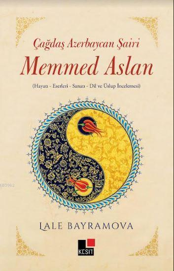 Çağdaş Azerbaycan Şairi Memmed Aslan; Hayatı - Eserleri - Sanatı - Dil ve Üslup İncelemesi