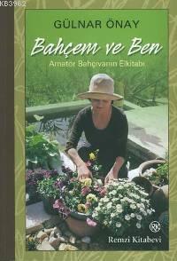 Bahçem ve Ben; Amatör Bahçıvanın El Kitabı