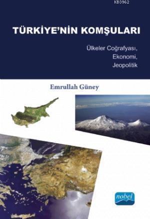 Türkiye'nin Komşuları; Ülkeler Coğrafyası, Ekonomi, Jeopolitik
