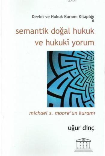 Semantik Doğal Hukuk ve Hukuki Yorum; Michael S. Moore' un Kuramı