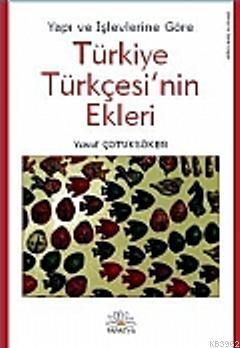 Yapı ve İşlevlerine Göre Türkiye Türkçesi'nin Ekleri
