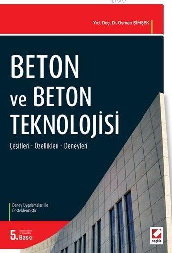 Beton ve Beton Teknolojisi; Çeşitleri - Özellikleri - Deneyleri