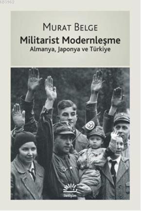 Militarist Modernleşme; Almanya, Japonya ve Türkiye