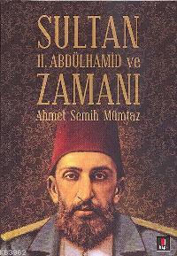 Sultan II. Abdülhamid ve Zamanı