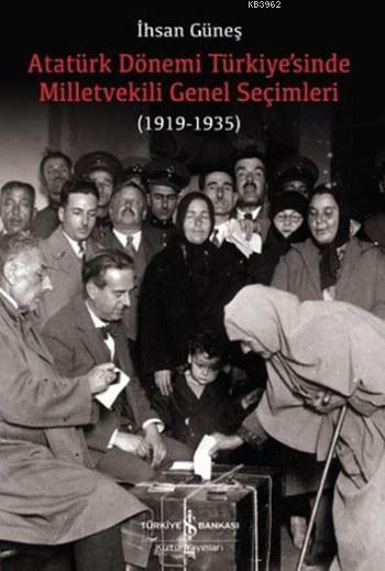Atatürk Dönemi Türkiye'sinde Milletvekili Genel Seçimleri; (1919-1935)