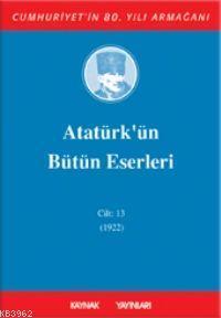 Atatürk'ün Bütün Eserleri (Cilt 13)