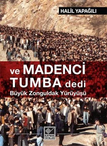 Ve Madenci Tumba Dedi; Büyük Zonguldak Yürüyüşü