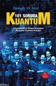 101 Soruda Kuantum; Göremediğimiz Dünya Hakkında Bilmemiz Gereken Her Şey