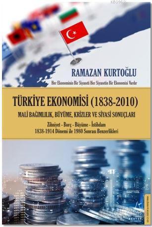 Türkiye Ekonomisi (1838-2010); Mali Bağımlılık, Büyüme, Krizler ve Siyasi Sonuçları / Zihniyet-Borç-Büyüme-İstihdam 1838-1914 Dönem