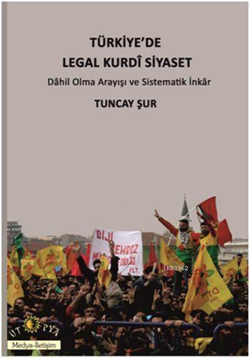 Türkiye'de Legal Kurdî Siyaset; Dahil Olma Arayışı ve Sistematik İnkâr