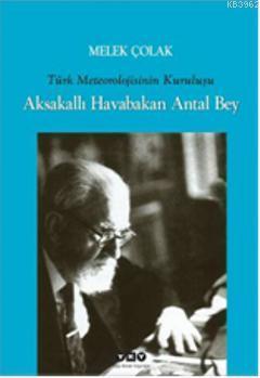 Aksakallı Havabakan Antal Bey; Türk Meteorolojisinin Kuruluşu